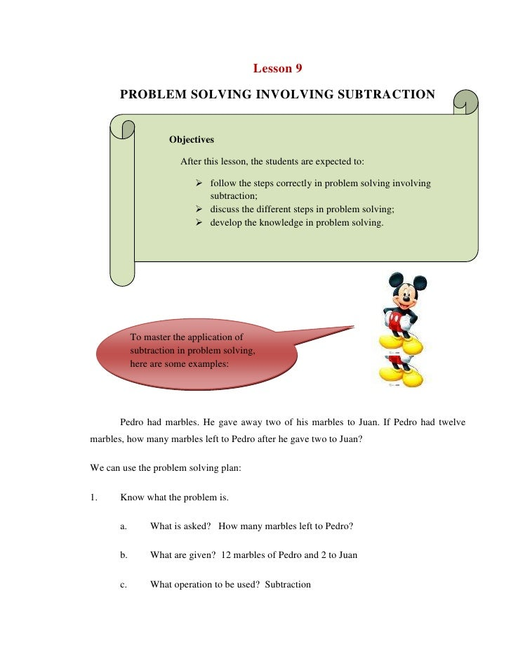 Lesson 9<br />PROBLEM SOLVING INVOLVING SUBTRACTION<br />Objectives<br />After this lesson, the students are expected to:<...