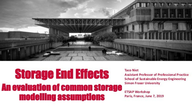 Storage End Effects An evaluation of common storage modelling assumptions Taco Niet Assistant Professor of Professional Pr...