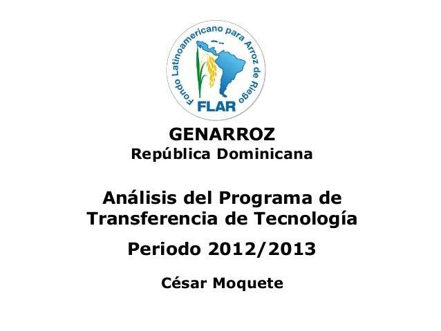 GENARROZ República Dominicana Análisis del Programa de Transferencia de Tecnología Periodo 2012/2013 César Moquete