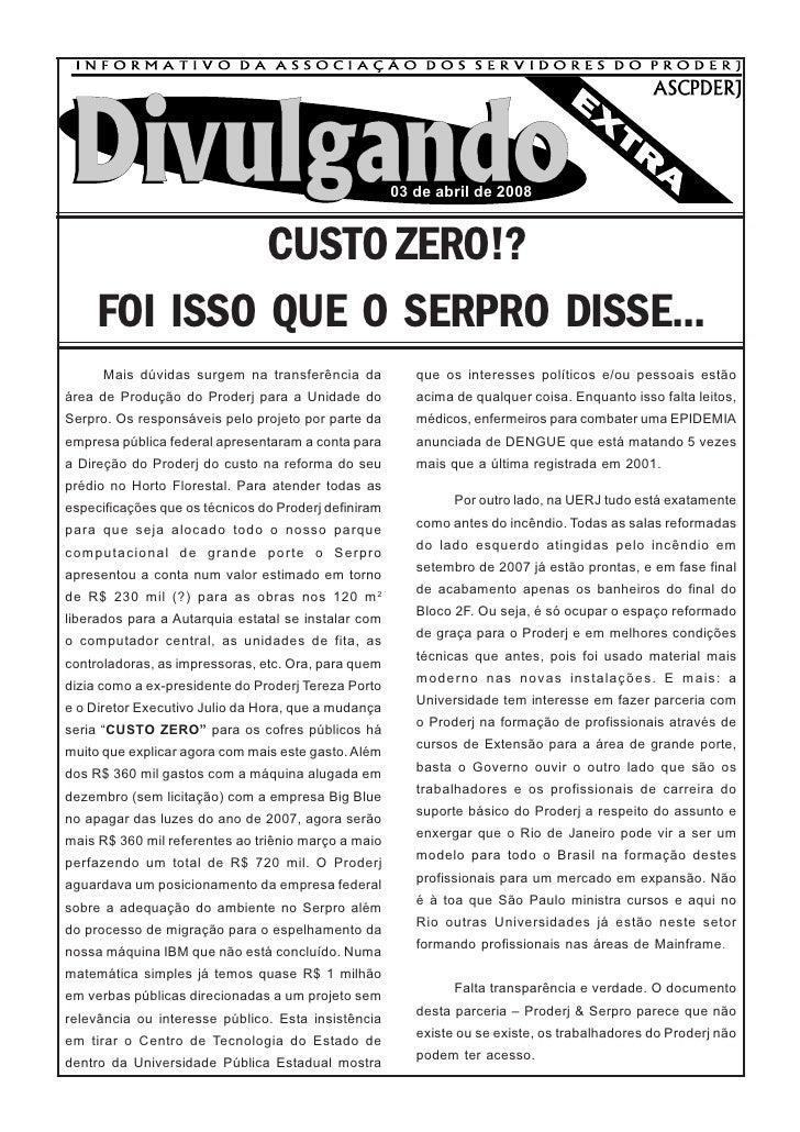 03 de abril de 2008                 CUSTO ZERO!?      FOI ISSO QUE O SERPRO DISSE...       Mais dúvidas surgem na transfer...