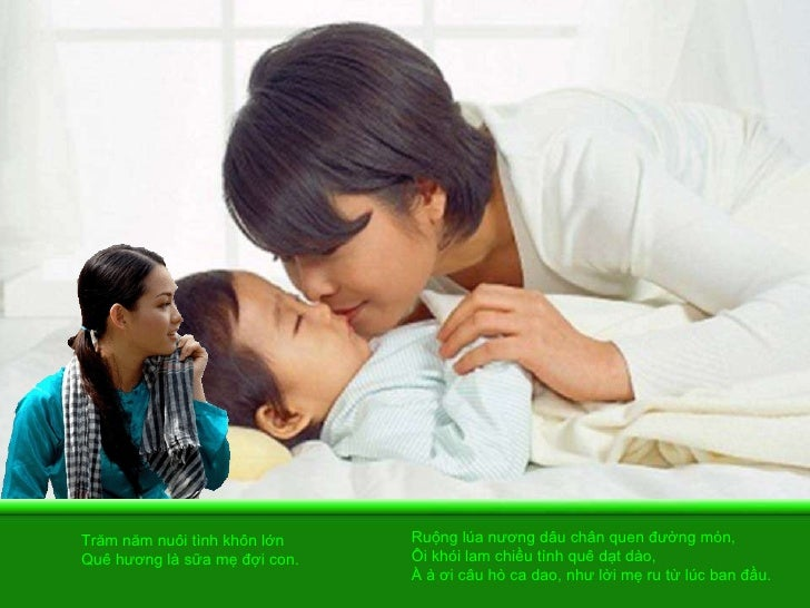 Trăm năm nuôi tình khôn lớn  Quê hương là sữa mẹ đợi con.  Ruộng lúa nương dâu chân quen đường mòn,  Ôi khói lam chiều tìn...