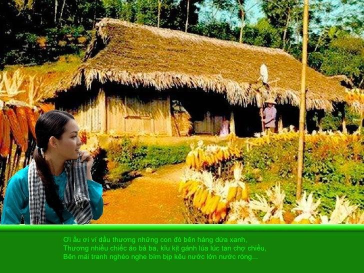 Ơi ầu ơi ví dầu thương những con đò bên hàng dừa xanh,  Thương nhiều chiếc áo bà ba, kĩu kịt gánh lúa lúc tan chợ chiều,  ...