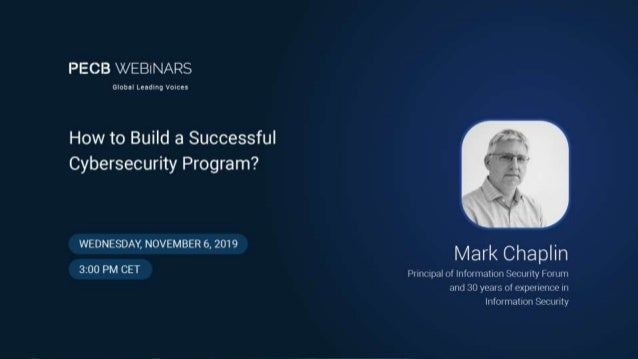 ©2019 Information Security Forum Limited How to Build a Successful Cyber Security Program 1 Mark Chaplin Information Secur...