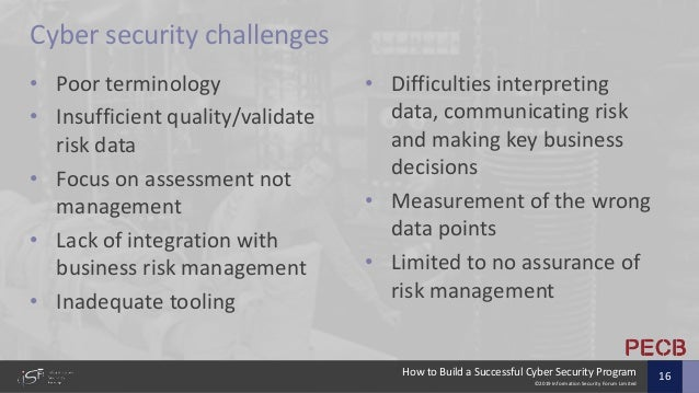 ©2019 Information Security Forum Limited How to Build a Successful Cyber Security Program 16 Cyber security challenges • P...
