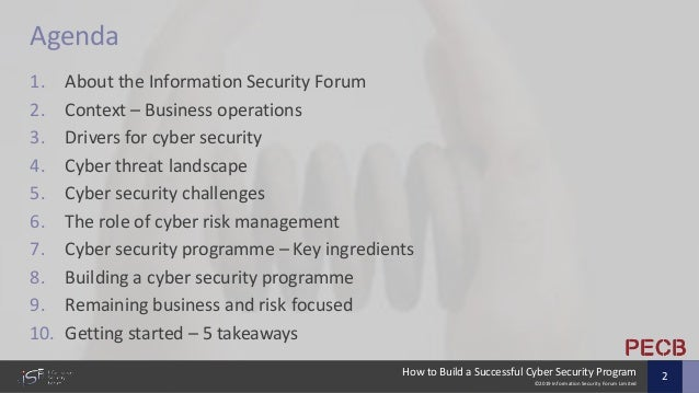 ©2019 Information Security Forum Limited How to Build a Successful Cyber Security Program 2 Agenda 1. About the Informatio...