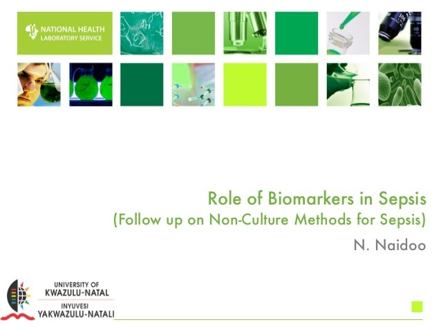 Role of Biomarkers in Sepsis (Follow up on Non-Culture Methods for Sepsis) N. Naidoo