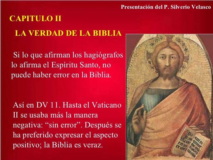 CAPITULO II LA VERDAD DE LA BIBLIA Si lo que afirman los hagiógrafos lo afirma el Espíritu Santo, no puede haber error en ...