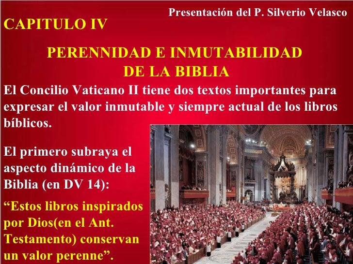 CAPITULO IV PERENNIDAD E INMUTABILIDAD  DE LA BIBLIA El Concilio Vaticano II tiene dos textos importantes para expresar el...
