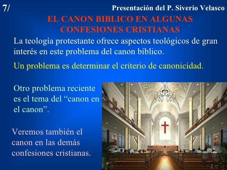 7/ 7/ EL CANON BIBLICO EN ALGUNAS CONFESIONES CRISTIANAS La teología protestante ofrece aspectos teológicos de gran interé...