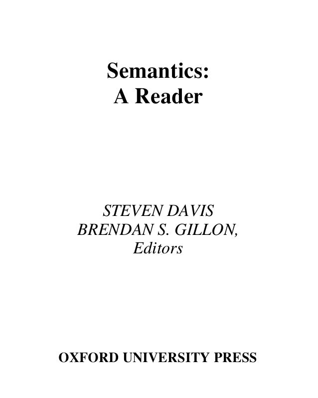 Semantics:      A Reader    STEVEN DAVIS  BRENDAN S. GILLON,       EditorsOXFORD UNIVERSITY PRESS