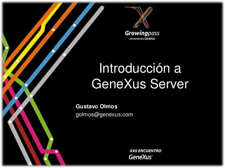 Introducción a    GeneXus ServerGustavo Olmosgolmos@genexus.com