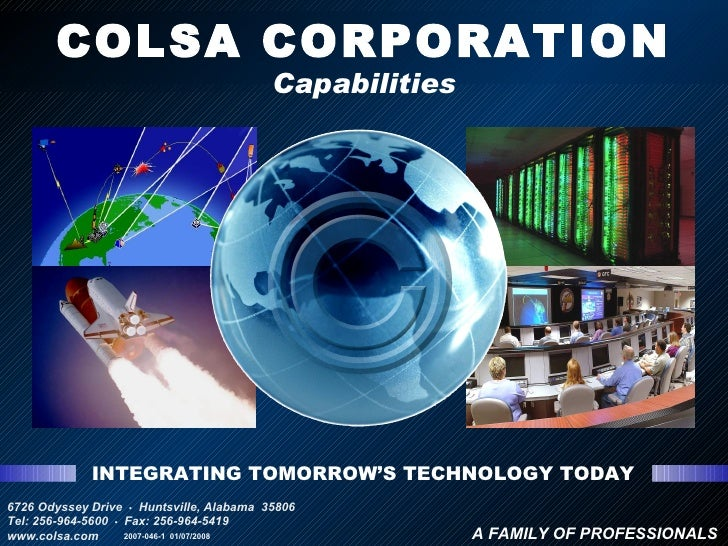 INTEGRATING TOMORROW'S TECHNOLOGY TODAY A FAMILY OF PROFESSIONALS COLSA CORPORATION Capabilities 6726 Odyssey Drive  •   H...