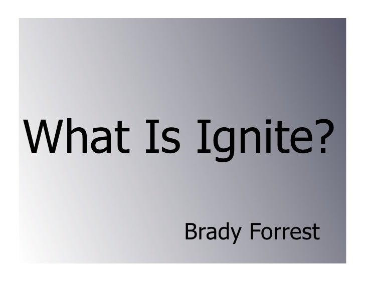 What Is Ignite?        Brady Forrest