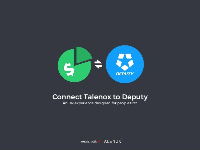 Connect Talenox to Deputy An HR experience designed for people first. made with ♥