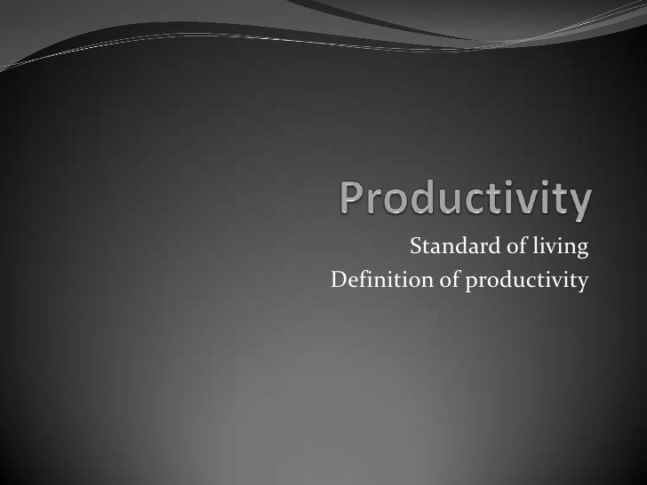 Standard of living Definition of productivity