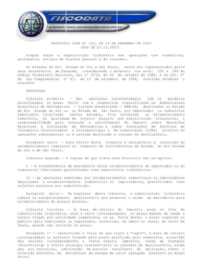 PROTOCOLO ICMS Nº 101, DE 14 DE DEZEMBRO DE 2007                               (DOU DE 27.12.2007)      Dispõe sobre a sub...