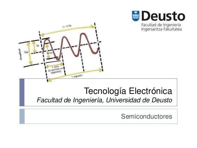 Tecnología Electrónica Facultad de Ingeniería, Universidad de Deusto Semiconductores