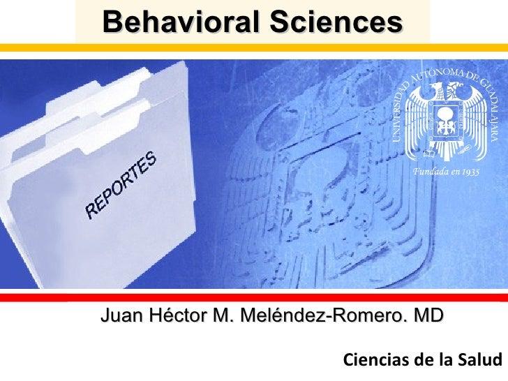 Behavioral Sciences Juan Héctor M. Meléndez-Romero. MD Ciencias de la Salud