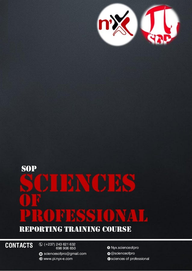 Reporting training course SCIENCES OF PROFESSIONAL sop CONTACTS (+237) 243 621 632 698 906 650 sciencesofpro@gmail.com www...