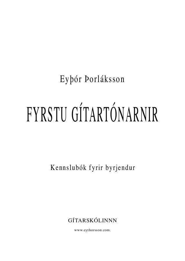 Eyþór Þorláksson FYRSTU GÍTARTÓNARNIR Kennslubók fyrir byrjendur GÍTARSKÓLINNN www.eythorsson.com.