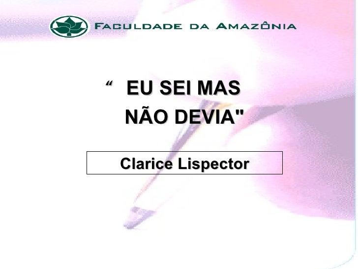 """"""" EU SEI MAS  NÃO DEVIA"""" Clarice Lispector"""