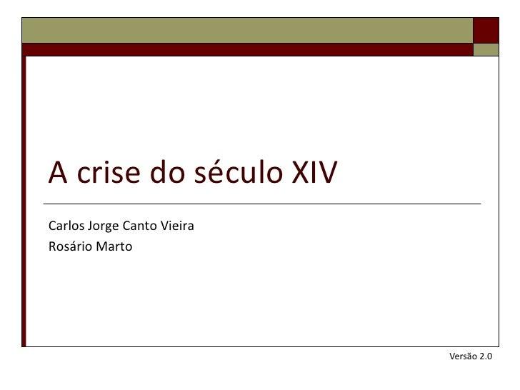 A crise do século XIVCarlos Jorge Canto VieiraRosário Marto                            Versão 2.0