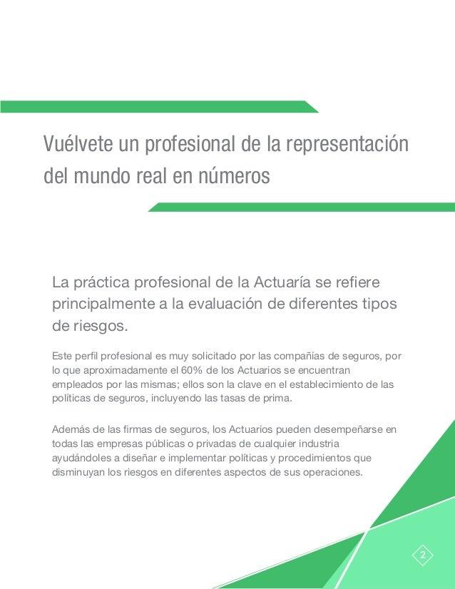 Vuélvete un profesional de la representación del mundo real en números La práctica profesional de la Actuaría se refiere p...