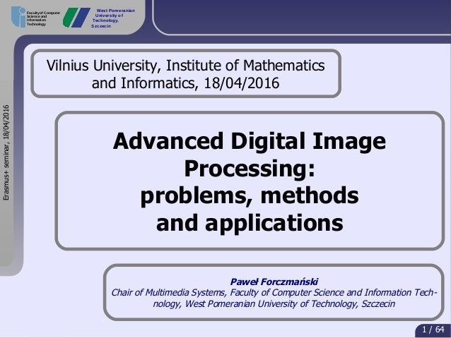 Erasmus+seminar,18/04/2016 1 / 64 Faculty of Computer Science and Information Technology West Pomeranian University of Tec...