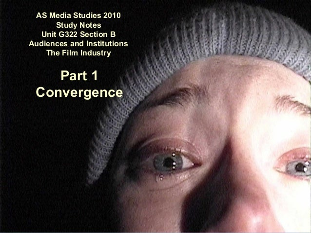 AS Media Studies 2010 Study Notes Unit G322 Section B Audiences and Institutions The Film Industry  Part 1 Convergence