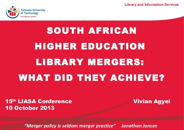 Library and Information Services  SOUTH AFRICAN HIGHER EDUCATION LIBRARY MERGERS: WHAT DID THEY ACHIEVE? 15th LIASA Confer...