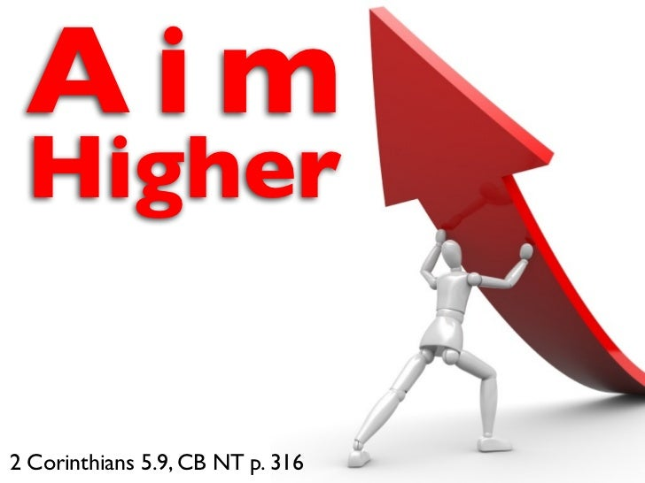 Aim Higher2 Corinthians 5.9, CB NT p. 316