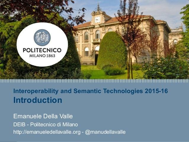 E. Della Valle – http://emanueledellavalle.org - @manudellavalle Interoperability and Semantic Technologies 2015-16 Introd...