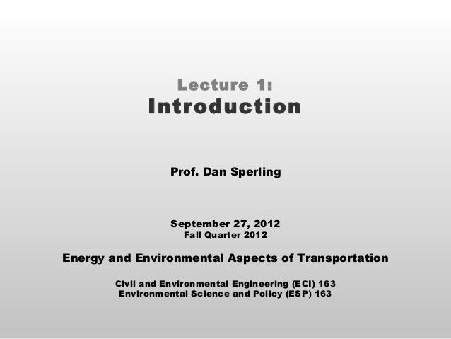 Lecture 1:              Introduction                   Prof. Dan Sperling                   September 27, 2012            ...