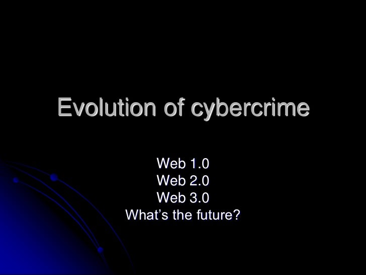 the evolution of traditional crimes cybercrime Introductionat various times over the last few years, we've posted comments on different aspects of uk computer crime legislation, and the policing of cybercrime, on our weblog (4 november 2005 1.