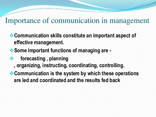 the importance of managerial communication The communication is an important management function closely associated with all other managerial functions it bridges the gap between individuals and groups through flow of information and understanding between them.