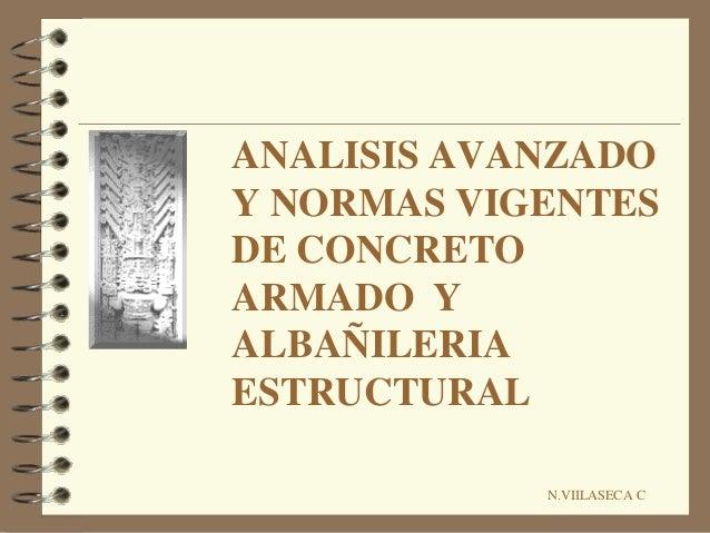 ANALISIS AVANZADO Y NORMAS VIGENTES DE CONCRETO ARMADO Y ALBAÑILERIA ESTRUCTURAL N.VIILASECA C