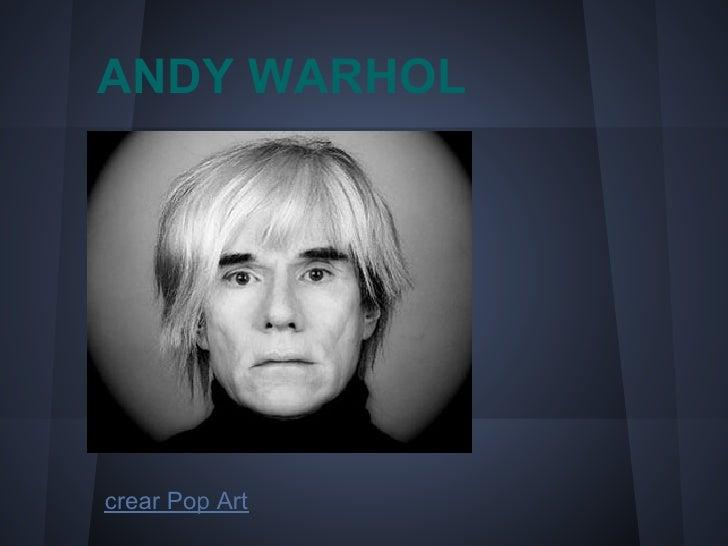 ANDY WARHOL        crear Pop Art