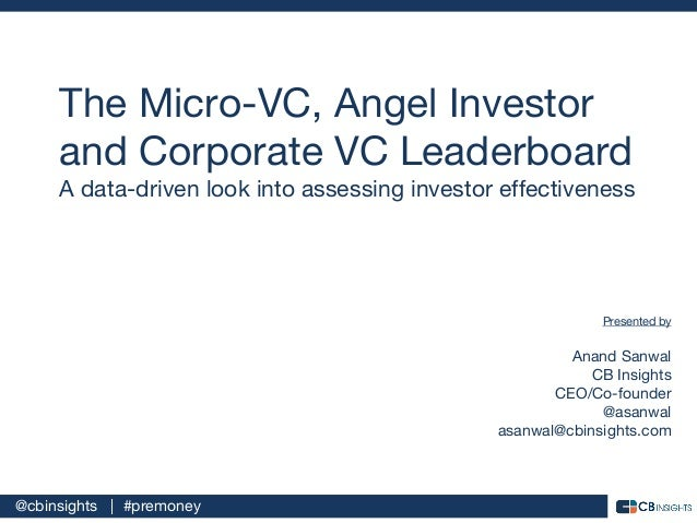@cbinsights   #premoney The Micro-VC, Angel Investor and Corporate VC Leaderboard A data-driven look into assessing invest...