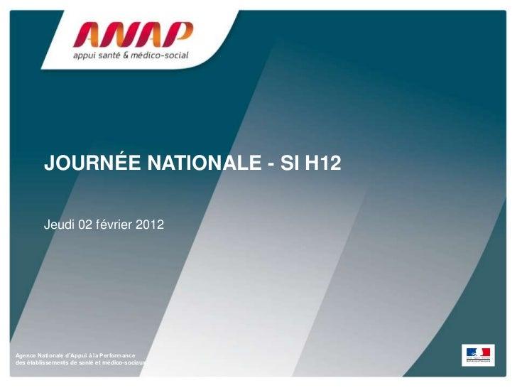 JOURNÉE NATIONALE - SI H12         Jeudi 02 février 2012Agence Nationale d'Appui à la Performancedes établissements de san...