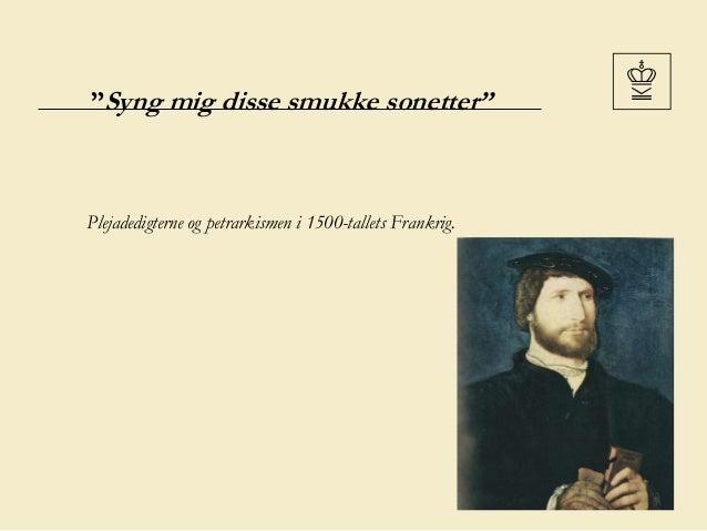 """""""Syng mig disse smukke sonetter"""" Plejadedigterne og petrarkismen i 1500-tallets Frankrig."""