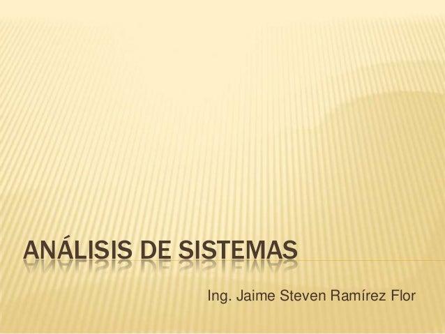 ANÁLISIS DE SISTEMASIng. Jaime Steven Ramírez Flor