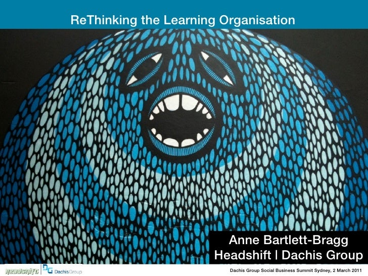 ReThinking the Learning Organisation                        Anne Bartlett-Bragg                      Headshift | Dachis Gr...