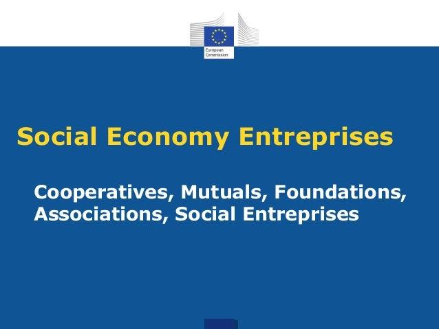 Social Economy Entreprises  Cooperatives, Mutuals, Foundations,  Associations, Social Entreprises