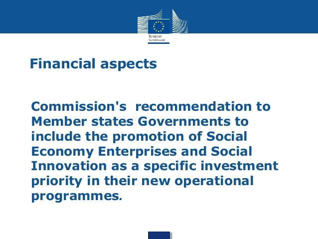 Financial aspects  • Commission's recommendation to  Member states Governments to  include the promotion of Social  Econom...