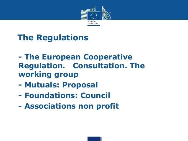 The Regulations  • - The European Cooperative  Regulation. Consultation. The  working group  • - Mutuals: Proposal  • - Fo...