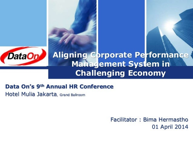 L o g o Aligning Corporate Performance Management System in Challenging Economy Facilitator : Bima Hermastho 01 April 2014...