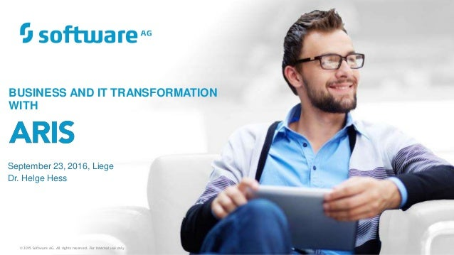 BUSINESS AND IT TRANSFORMATION WITH © 2015 Software AG. All rights reserved. For internal use only September 23, 2016, Lie...