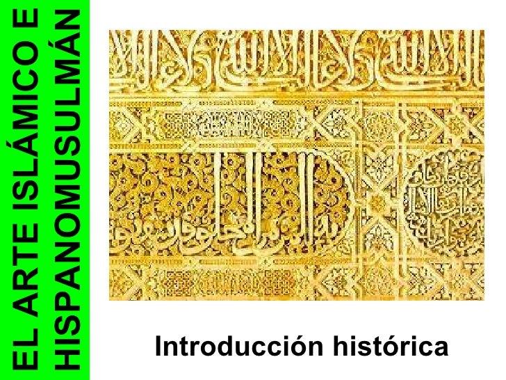Introducción histórica EL ARTE ISLÁMICO E HISPANOMUSULMÁN