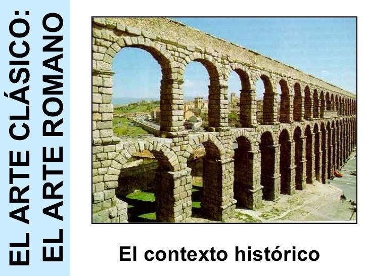 El contexto histórico EL ARTE CLÁSICO: EL ARTE ROMANO