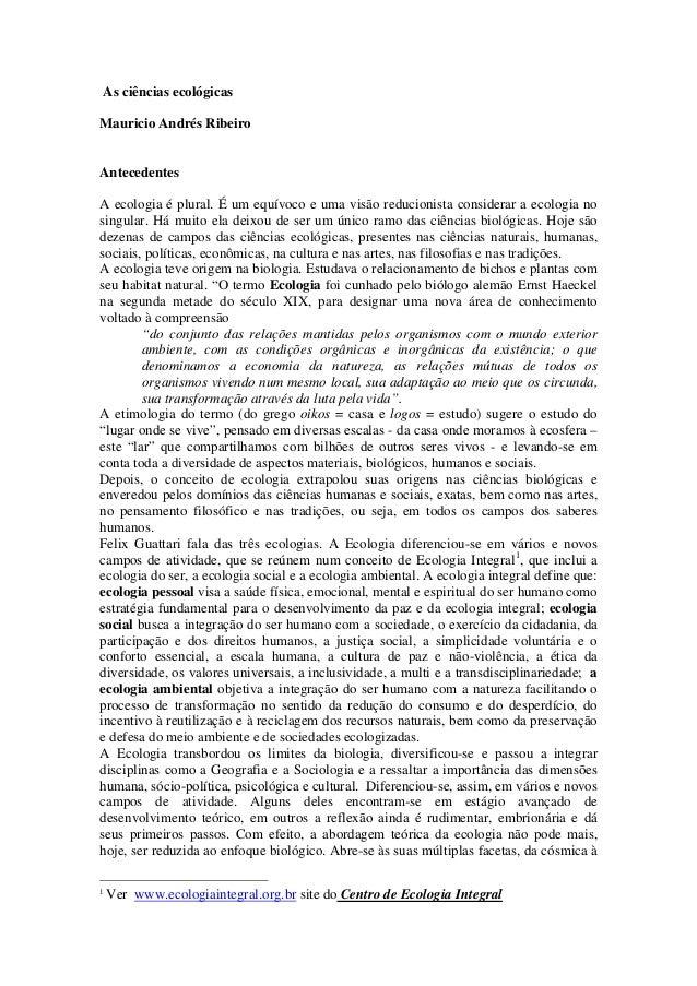 As ciências ecológicas Mauricio Andrés Ribeiro Antecedentes A ecologia é plural. É um equívoco e uma visão reducionista co...